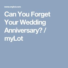 Can You Forget Your Wedding Anniversary? / myLot