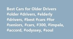 Best Cars for Older Drivers #older #drivers, #elderly #drivers, #best #cars #for #seniors, #cars, #300, #impala, #accord, #odyssey, #soul http://florida.nef2.com/best-cars-for-older-drivers-older-drivers-elderly-drivers-best-cars-for-seniors-cars-300-impala-accord-odyssey-soul/  # Please Refresh Your Browser Window 10 best cars for older drivers It is a simple fact of life: Many seniors begin having limitations long before they lose their driving ability. Age takes it toll on flexibility and…
