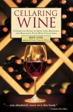 Cellaring Wine A Complete Guide to Selecting Building and Managing Your Wine Collection >>> You can find more details by visiting the image link.