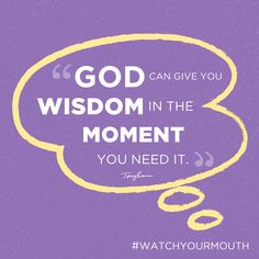 God can give you wisdom in the moment you need it. #watchyourmouth   TonyEvans.org