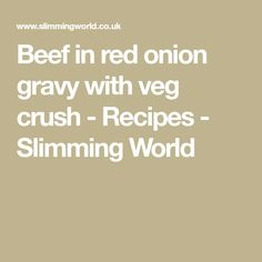 Beef in red onion gravy with veg crush - Recipes - Slimming World