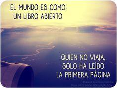 El mundo es como un libro abierto. Quien no viaja sólo ha leído la primera…