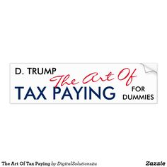 The Art Of Tax Paying Bumper Sticker