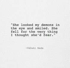 "Why are you afraid to be HAPPY! ""She looked my demons in the eye and smiled. She fell for the very thing I thought she'd fear. Poem Quotes, Words Quotes, Life Quotes, Sayings, Angel Quotes, Angels And Demons Quotes, Devil Quotes, Qoutes, Quotations"