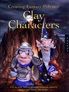 Creating Fantasy Polymer Clay Characters: Step-by-Step Trolls, Wizards, Dragons, Knights, Skeletons, Santa, and More!: Dinko Tilov: 9781592530205: Amazon.com: Books