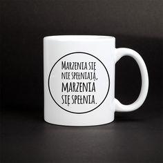 Marzenia się nie spełniają, marzenia się spełnia. Kubek z nadrukiem z motywacyjnym cytatem. Mugs, Tableware, Dinnerware, Tumblers, Tablewares, Mug, Dishes, Place Settings, Cups