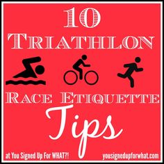 Ten Triathlon Race Etiquette Tips - running, cycling, swimming, triathlon transition, race day tips.