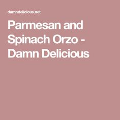 Parmesan and Spinach Orzo - Damn Delicious