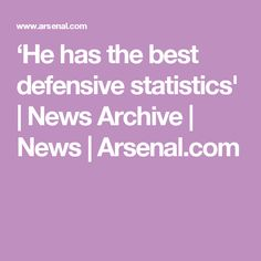 'He has the best defensive statistics' | News Archive | News | Arsenal.com