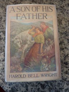 A Son Of His Father by Harold Bell Wright. First printing in dust jacket.