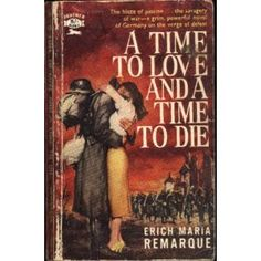 Remarque - A Time to Love and a Time to Die