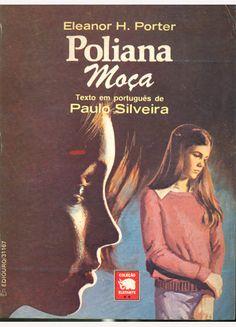 Poliana Moça - Eleanor H. Porter  O primeiro livro que li na minha vida.