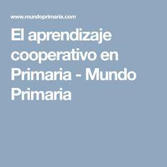 El aprendizaje cooperativo en Primaria - Mundo Primaria