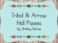 Tribal & Arrow Hall Pass FREEBIE! Check out these tribal and arrow themed hall passes for free! They are EDITABLE, just add a text box! Thank you so much for your purchase.Visit my blog for much more at TeachCoachLead.blogspot.comPlease contact me with any questions, concerns or comments at TeachCoachLead410@gmail.comThanks again,Brittany Belviso