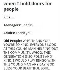 I say thank you and I'm a kid. Now I feel very mature when I'm actually much crazier and weirder