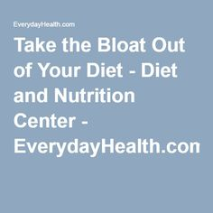 Take the Bloat Out of Your Diet - Diet and Nutrition Center - EverydayHealth.com