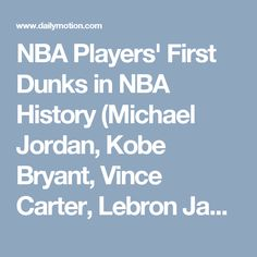 NBA Players' First Dunks in NBA History (Michael Jordan, Kobe Bryant, Vince Carter, Lebron James) - Video Dailymotion
