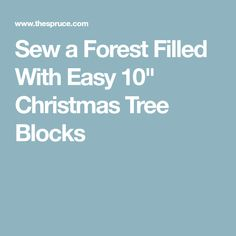 """Sew a Forest Filled With Easy 10"""" Christmas Tree Blocks"""
