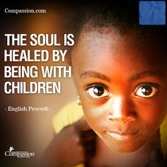 The soul is healed by being with children. - English Proverb (A child can lift your spirits, especially a 2 year old :) )