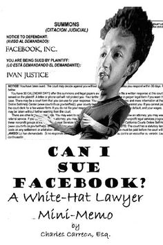 Can I Sue Facebook? (Ninety-Nine Cent Legal Opinions) by Charles Carreon http://www.amazon.com/dp/B0044R90CE/ref=cm_sw_r_pi_dp_fYATwb0FWFVC9
