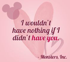 """I wouldn't have nothing if I didn't have you."" 