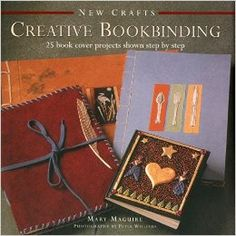 New Crafts: Creative Bookbinding: 25 Book Cover Projects Shown Step By Step by Mary Maguire New Crafts, Crafts To Make, Crafts For Kids, Project Steps, General Crafts, Handmade Journals, Book Show, Book Binding, Book Journal
