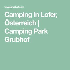 Camping in Lofer, Österreich | Camping Park Grubhof