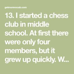 13. I started a chess club in middle school. At first there were only four members, but it grew up quickly. We eventually had over 50 members.14. Meanwhile Kevin cooks dinner, let's run out and buy a bottle of wine.15. Working in sales was financially rewarding, but it could be stressed at times.16. In my country, it's usual for people to have parties until very late at night.17. I had a question for my friend Mike, so I approached his desk and asked him.18. There is complete Kevin Cook, Learning English, Chess, Speakers, Mistakes, Middle School, Growing Up, Exercises, Greek