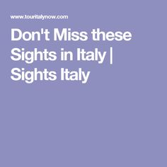 Don't Miss these Sights in Italy | Sights Italy