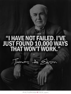 I have not failed. I've just found 10,000 ways that won't work. Never give up quotes on PictureQuotes.com.