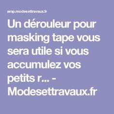 Un dérouleur pour masking tape vous sera utile si vous accumulez vos petits r... - Modesettravaux.fr