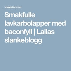 Smakfulle lavkarbolapper med baconfyll   Lailas slankeblogg