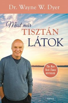 Most már tisztán látok · Wayne W. Ramona Books, Deepak Chopra Meditation, Wayne Dyer, Business Education, New York Times, Search Engine, Google Play, Books Online, This Book