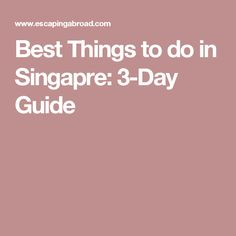 Best Things to do in Singapre: 3-Day Guide