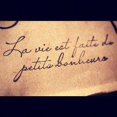 """La vie est faite de petits bonheurs  """"Life is made up of small happinesses/pleasures"""""""