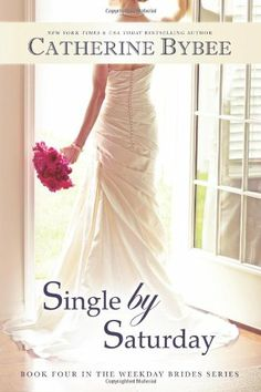 Single by Saturday (Weekday Brides Series) by Catherine Bybee