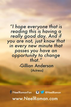 """I hope everyone that is reading this is having a really good day. And if you are not, just know that in every new minute that passes you have an opportunity to change that"" ~ Gillian Anderson (Actress)  #motivation #motivationalquotes #life #quote #entrepreneur #business #success #fitness #quotes #inspiration #love #liveyourgreatness"