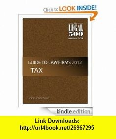 United States - Guide to Law Firms 2012 - Tax eBook The Legal 500, John Pritchard ,   ,  , ASIN: B0053DA7BG , tutorials , pdf , ebook , torrent , downloads , rapidshare , filesonic , hotfile , megaupload , fileserve