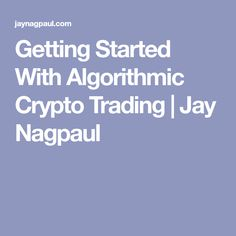 Getting Started With Algorithmic Crypto Trading | Jay Nagpaul