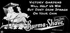 Let's make Hitler  And Hirohito  Look as sick as  Old Benito  Buy defense bonds  Burma-Shave