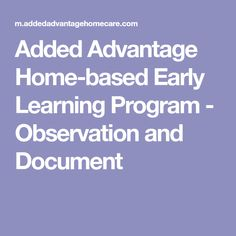 Added Advantage Home-based Early Learning Program - Observation and Document