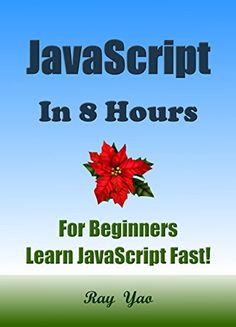 JAVASCRIPT: in 8 Hours, For Beginners, Learn JavaScript fast! (Free on Kindle) A smart way to learn JS. Plain & Simple. JAVASCRIPT programming, in easy steps. Start coding today: A Beginner's Guide, Fast & Easy! eBook: Ray Yao, Ada R. Swift, Ruby C. Perl: Kindle Store