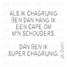 Super chagrijnig. Ja Duh! #humor #quotes #Nederlands #grappig #teksten #cape #humeur