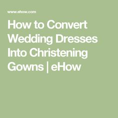 How to Convert Wedding Dresses Into Christening Gowns | eHow