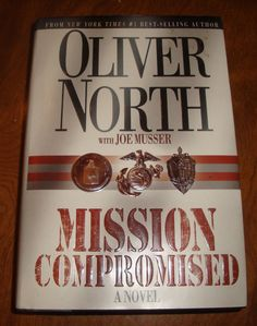 MISSION COMPROMISED~by Oliver North with Joe Musser~a novel~AUTOGRAPHED ~DJ