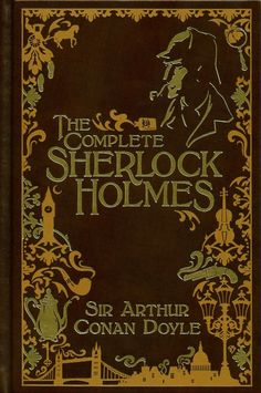 MYSTERY, DETECTIVE, CRIME: The Complete Sherlock Holmes by Sir Author Conan Doyle