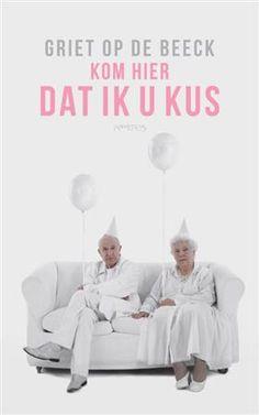 Libris-Boekhandel: Kom hier dat ik u kus - Griet Op de Beeck (Paperback, ISBN: 9789044623109)
