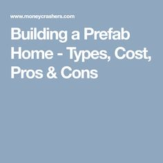 Building a Prefab Home - Types, Cost, Pros & Cons