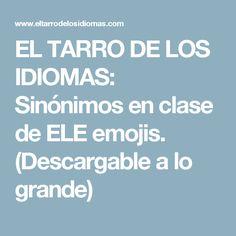 EL TARRO DE LOS IDIOMAS: Sinónimos en clase de ELE emojis. (Descargable a lo grande)