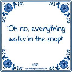 Oh nee,alles loopt in de soep!